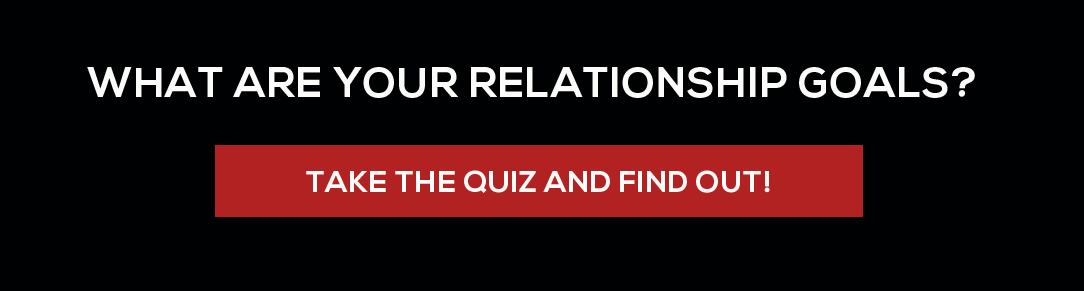 What are your relationship goals? Take the quiz and find out!